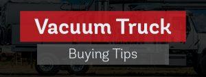 Vacuum Truck Buying Tips