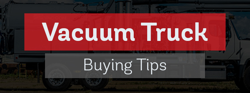 Vacuum Truck Buying Tips